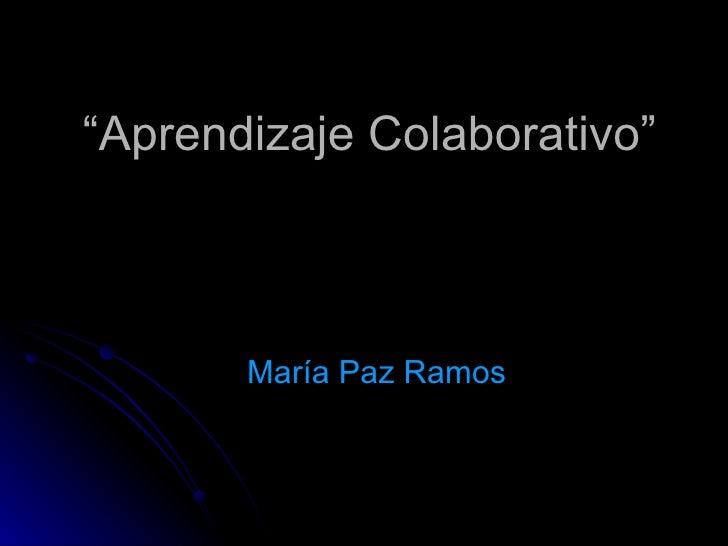 """Aprendizaje Colaborativo""       María Paz Ramos"