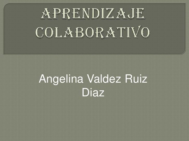 Angelina Valdez Ruiz        Diaz
