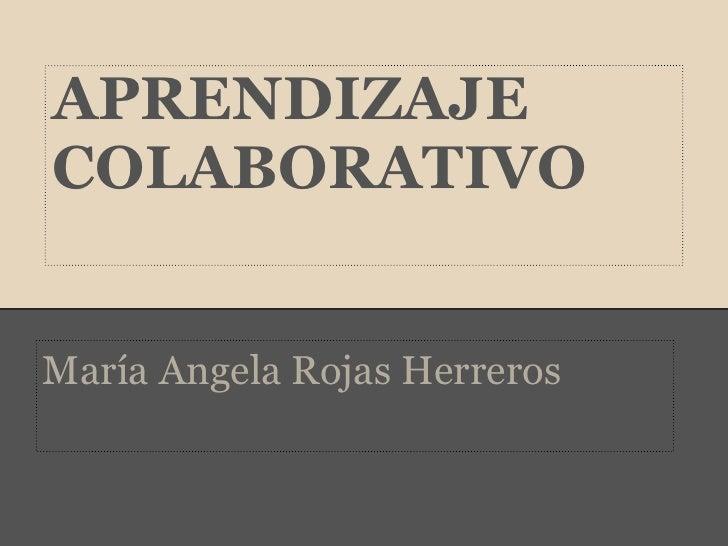 APRENDIZAJECOLABORATIVOMaría Angela Rojas Herreros