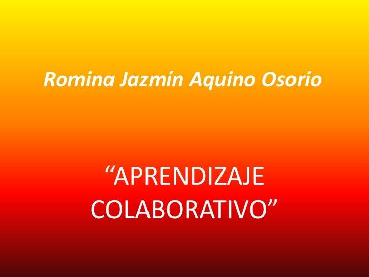 """Romina Jazmín Aquino Osorio     """"APRENDIZAJE    COLABORATIVO"""""""