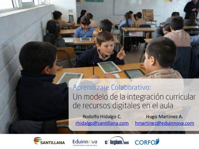 ! ! ! Hugo  Martínez  A.   hmartinez@eduinnova.com Rodolfo  Hidalgo  C.   rhidalgo@santillana.com