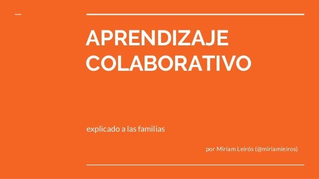 APRENDIZAJE COLABORATIVO explicado a las familias por Miriam Leirós (@miriamleiros)