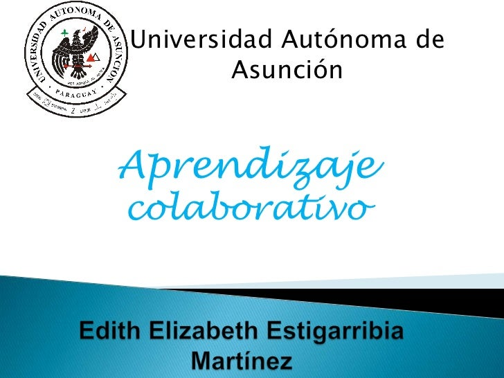 Universidad Autónoma de Asunción<br />Aprendizaje colaborativo<br />Edith Elizabeth Estigarribia Martínez<br />