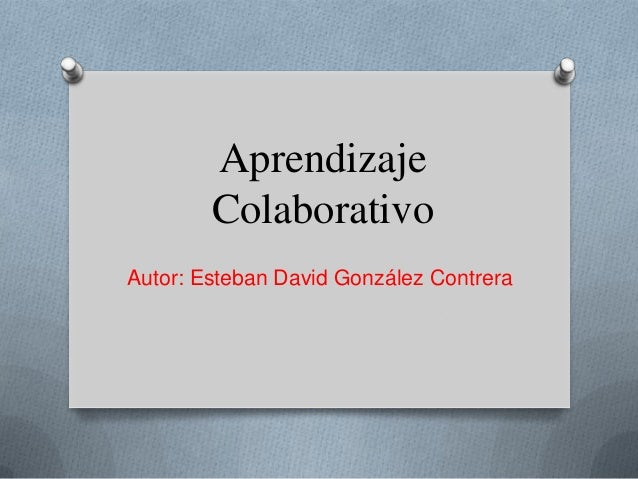 AprendizajeColaborativoAutor: Esteban David González Contrera