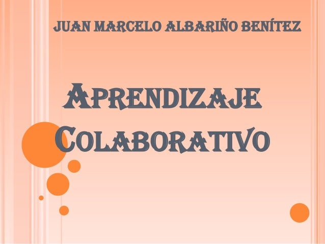 APRENDIZAJECOLABORATIVOJuan Marcelo Albariño Benítez