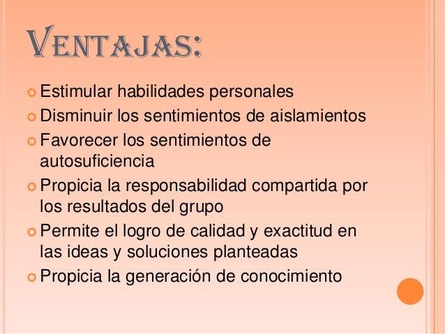 VENTAJAS: Estimular habilidades personales Disminuir los sentimientos de aislamientos Favorecer los sentimientos deauto...