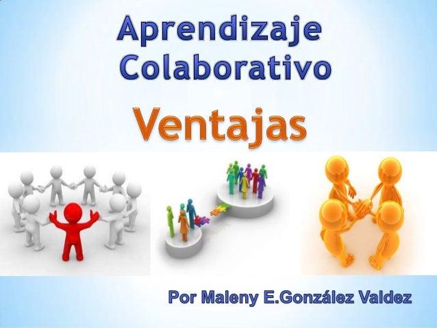 El Aprendizaje ColaborativoPromueveLa ConstruccióndeConocimientoEl ProcesoEnseñanza-AprendizajeEl Trabajoen EquipoLa Estim...