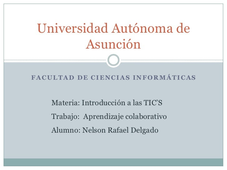 Universidad Autónoma de         AsunciónFACULTAD DE CIENCIAS INFORMÁTICAS    Materia: Introducción a las TIC'S    Trabajo:...