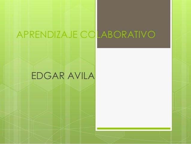 APRENDIZAJE COLABORATIVO  EDGAR AVILA