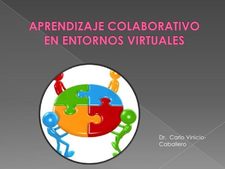 APRENDIZAJE COLABORATIVO EN ENTORNOS VIRTUALES<br />Dr.  Carlo Vinicio-Caballero<br />