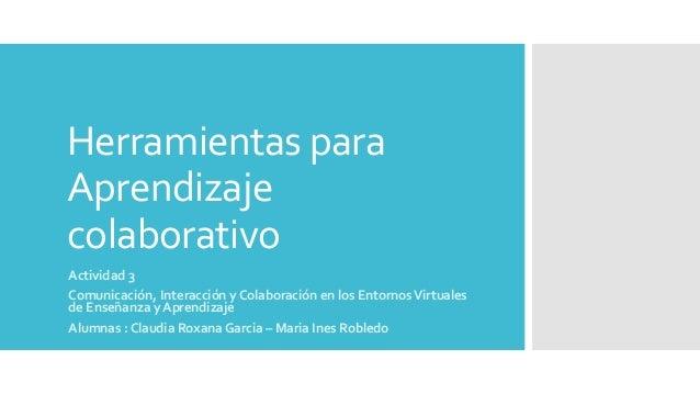 Herramientas para Aprendizaje colaborativo Actividad 3 Comunicación, Interacción y Colaboración en los EntornosVirtuales d...
