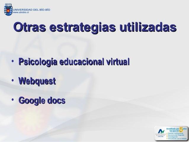 Otras estrategias utilizadas• Psicología educacional virtual• Webquest• Google docs