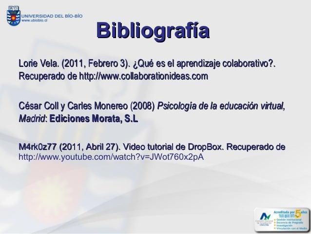 BibliografíaLorie Vela. (2011, Febrero 3). ¿Qué es el aprendizaje colaborativo?.Recuperado de http://www.collaborationidea...