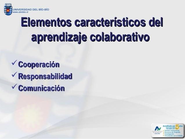 Elementos característicos del    aprendizaje colaborativoCooperaciónResponsabilidadComunicación