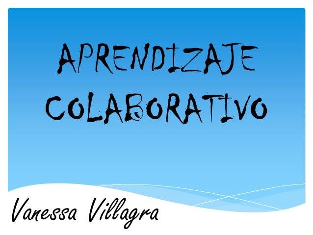 APRENDIZAJECOLABORATIVOVanessa Villagra