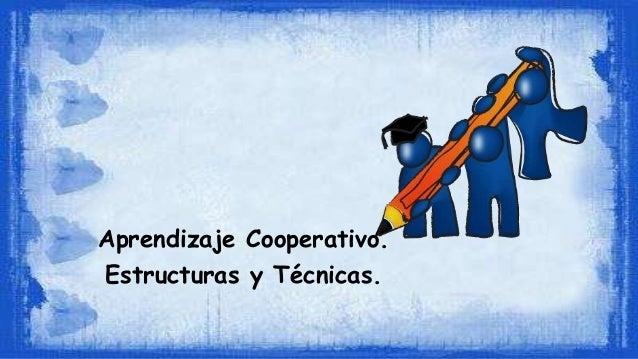 Aprendizaje Cooperativo. Estructuras y Técnicas.