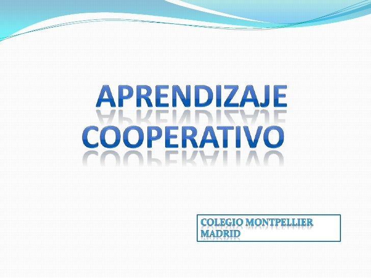 APRENDIZAJE COOPERATIVO<br />COLEGIO MONTPELLIER<br />MADRID<br />