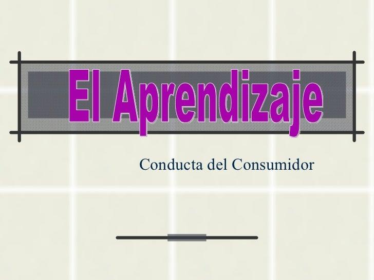 Conducta del Consumidor El Aprendizaje