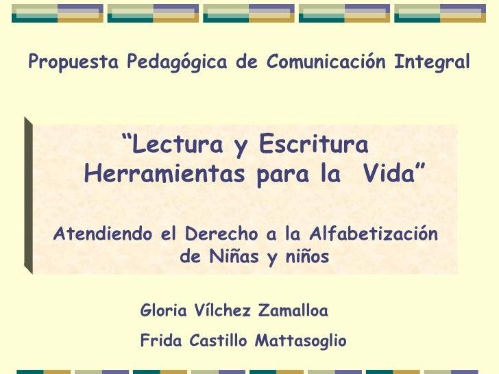 """Propuesta Pedagógica de Comunicación Integral """" Lectura y Escritura Herramientas para la  Vida"""" Atendiendo el Derecho a la..."""