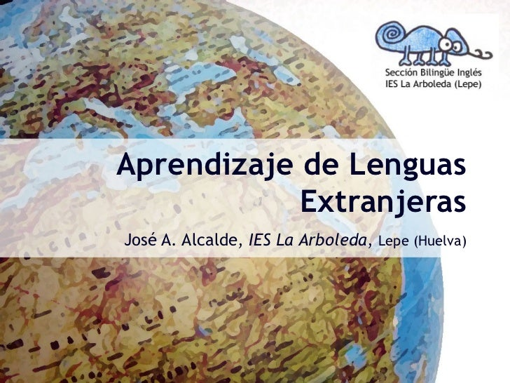 Aprendizaje de  Lenguas Extranjeras José A. Alcalde,  IES La Arboleda ,  Lepe (Huelva)