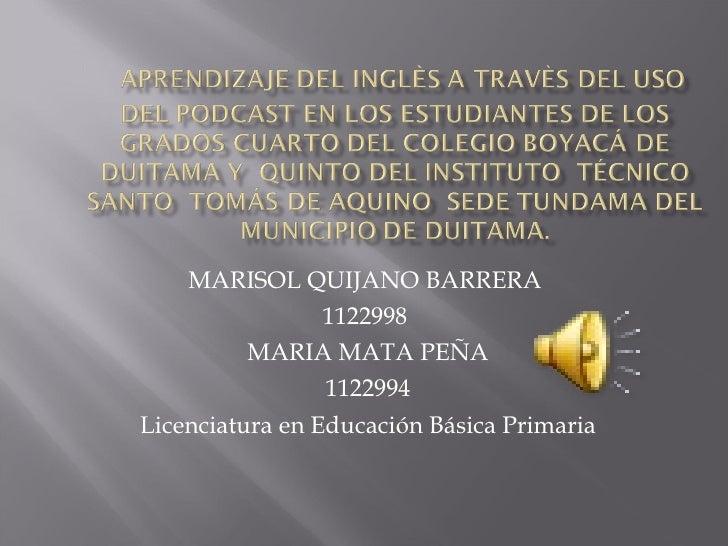 MARISOL QUIJANO BARRERA  1122998  MARIA MATA PEÑA 1122994 Licenciatura en Educación Básica Primaria