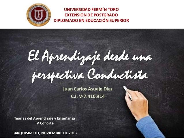 UNIVERSIDAD FERMÍN TORO EXTENSIÓN DE POSTGRADO DIPLOMADO EN EDUCACIÓN SUPERIOR  Juan Carlos Asuaje Díaz C.I. V-7.410.914  ...
