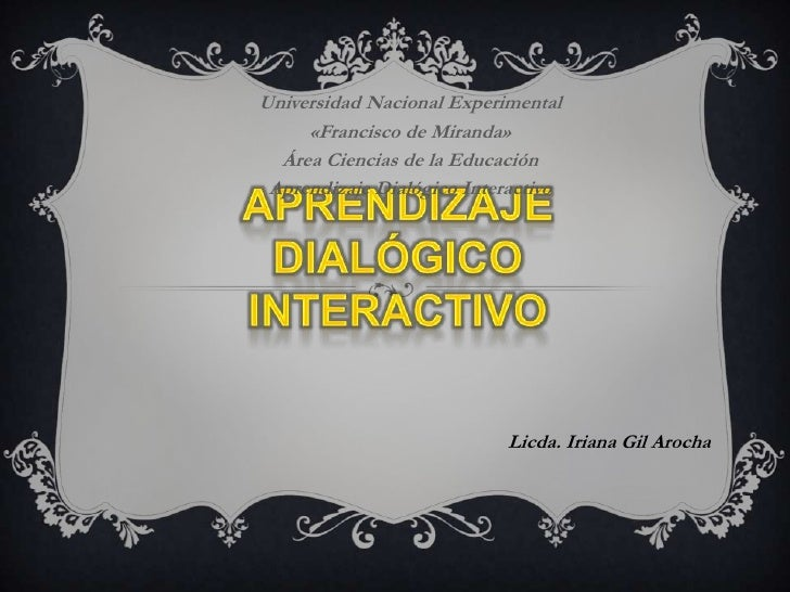 Universidad Nacional Experimental<br />«Francisco de Miranda»<br />Área Ciencias de la Educación<br />Aprendizaje Dialógic...