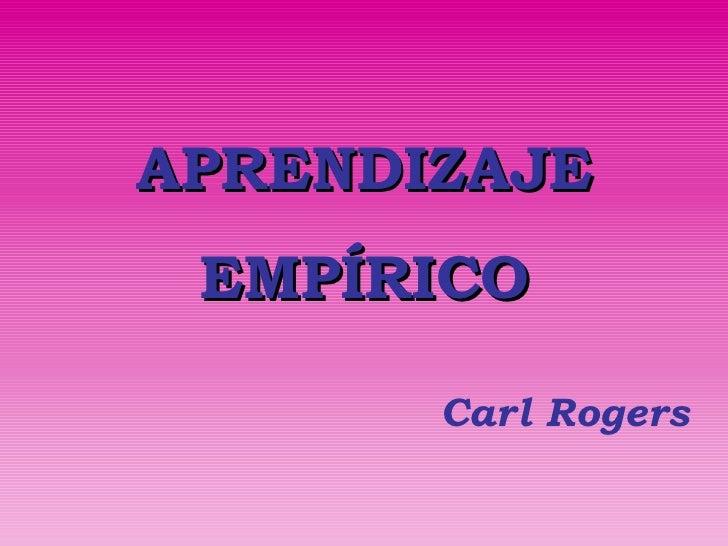 APRENDIZAJE EMPÍRICO Carl Rogers