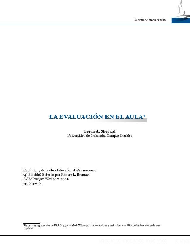 La evaluación en el aula 1 LA EVALUACIÓN EN EL AULA* Lorrie A. Shepard Universidad de Colorado, Campus Boulder Capítulo 17...