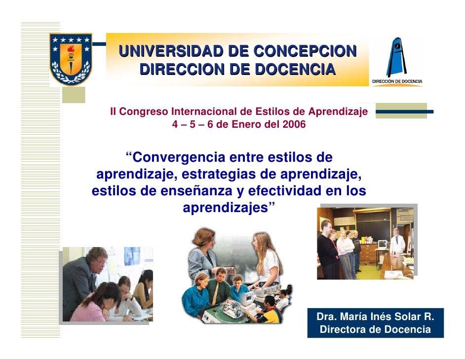UNIVERSIDAD DE CONCEPCION     DIRECCION DE DOCENCIA  II Congreso Internacional de Estilos de Aprendizaje              4 – ...