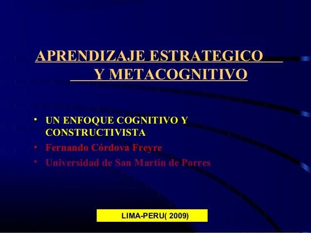 1 APRENDIZAJE ESTRATEGICO Y METACOGNITIVO • UN ENFOQUE COGNITIVO Y CONSTRUCTIVISTA • Fernando Córdova Freyre • Universidad...