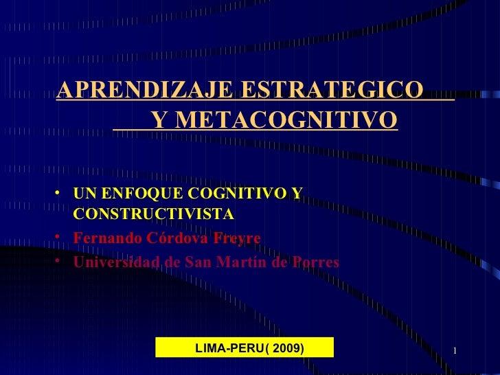 APRENDIZAJE ESTRATEGICO  Y METACOGNITIVO <ul><li>UN ENFOQUE COGNITIVO Y CONSTRUCTIVISTA </li></ul><ul><li>Fernando Córdova...