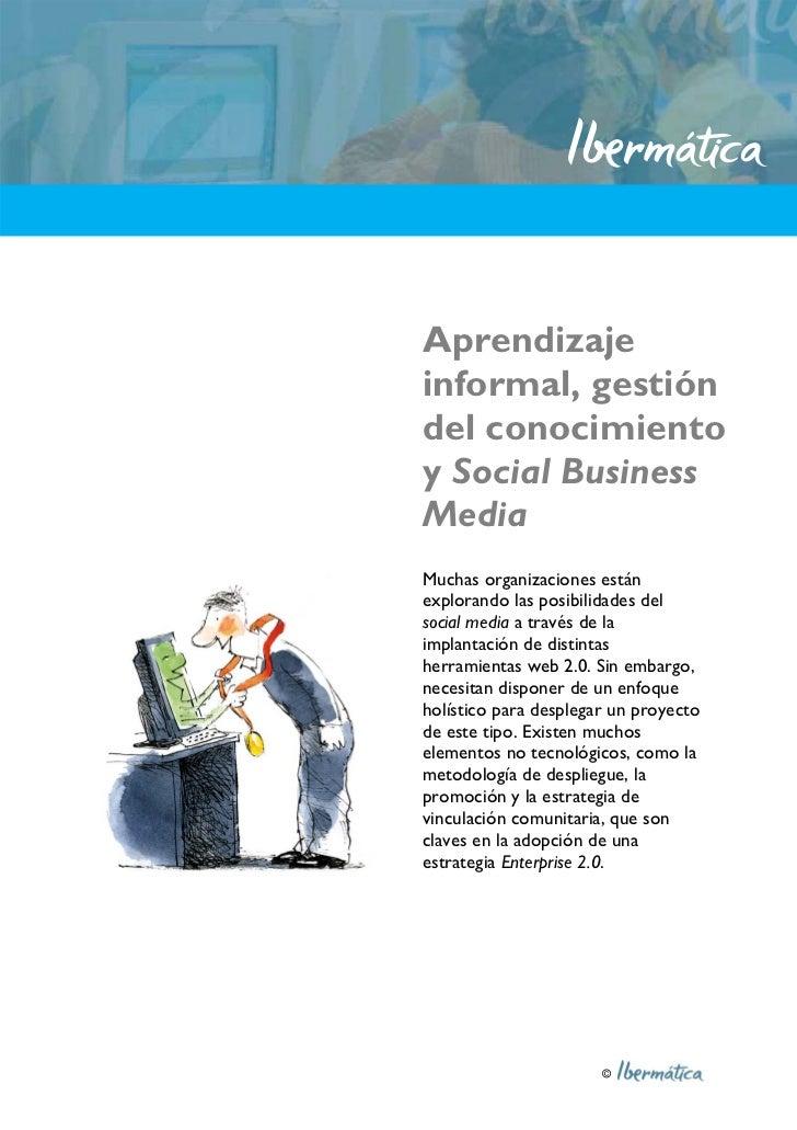 Aprendizaje informal, gestión del conocimiento y Social Business Media Muchas organizaciones están explorando las posibili...