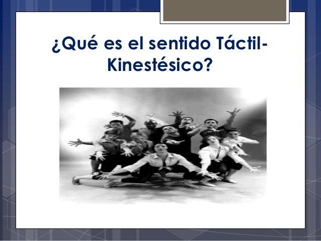 ¿Qué es el sentido TáctilKinestésico?