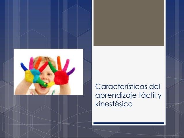 Características del aprendizaje táctil y kinestésico