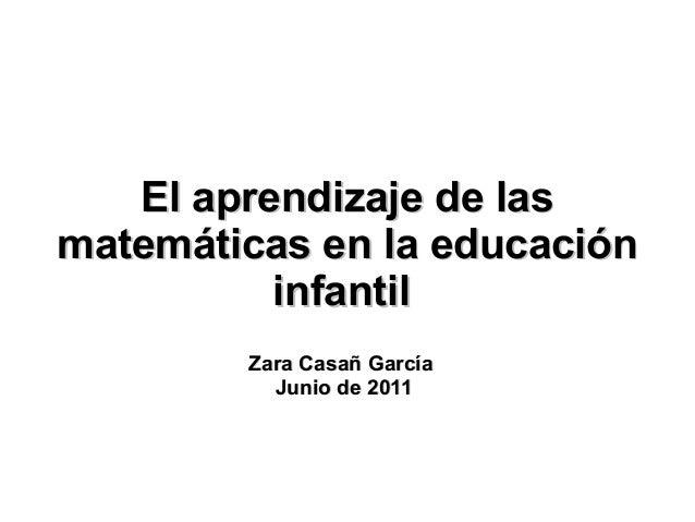 El aprendizaje de lasEl aprendizaje de las matemáticas en la educaciónmatemáticas en la educación infantilinfantil Zara Ca...