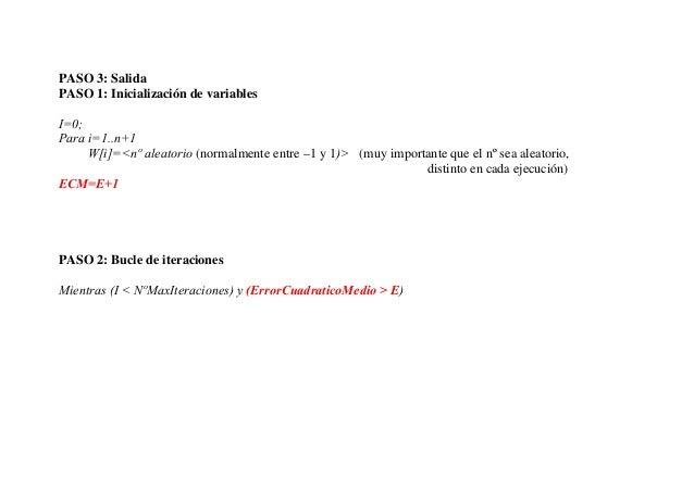 PASO 3: SalidaPASO 1: Inicialización de variablesI=0;Para i=1..n+1     W[i]=<nº aleatorio (normalmente entre –1 y 1)> (muy...