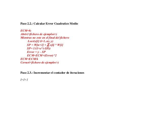 Paso 2.2.: Calcular Error Cuadratico MedioECM=0;Abrir(<fichero de ejemplos>)Mientras no este en el final del fichero      ...