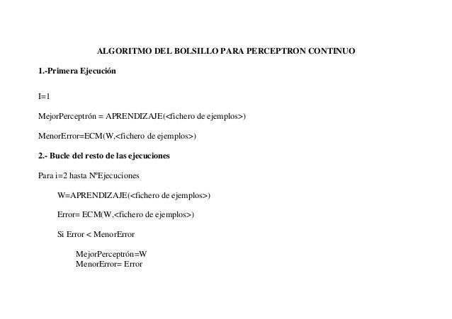 ALGORITMO DEL BOLSILLO PARA PERCEPTRON CONTINUO1.-Primera EjecuciónI=1MejorPerceptrón = APRENDIZAJE(<fichero de ejemplos>)...