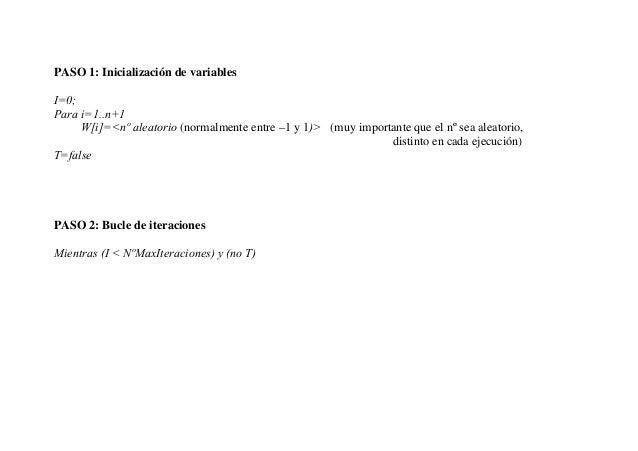 PASO 1: Inicialización de variablesI=0;Para i=1..n+1     W[i]=<nº aleatorio (normalmente entre –1 y 1)> (muy importante qu...