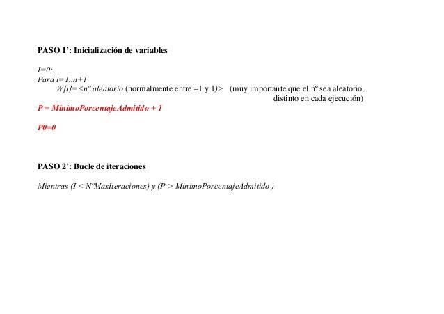 PASO 1': Inicialización de variablesI=0;Para i=1..n+1     W[i]=<nº aleatorio (normalmente entre –1 y 1)> (muy importante q...