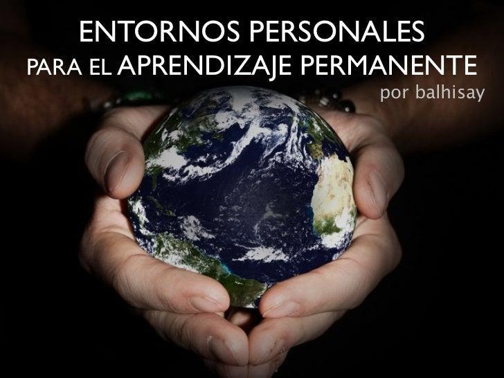 ENTORNOS PERSONALES PARA EL APRENDIZAJE   PERMANENTE                           por balhisay