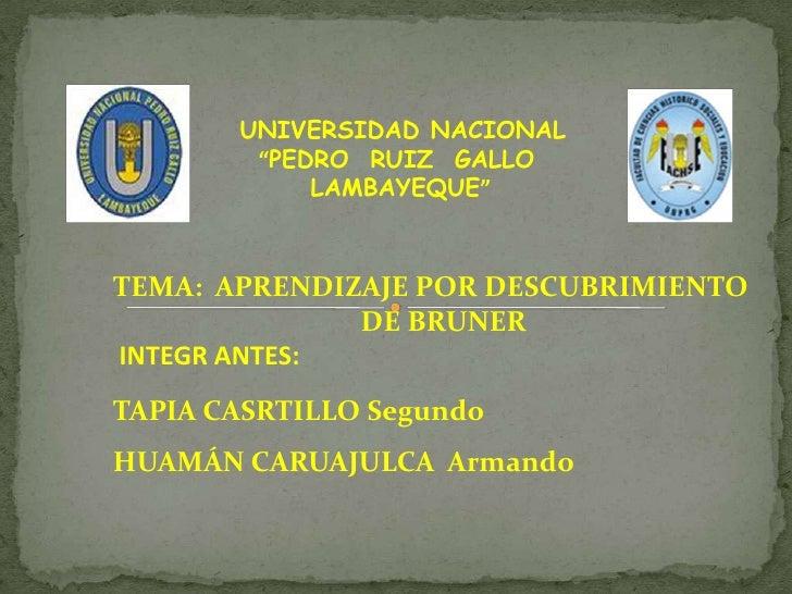 """UNIVERSIDAD NACIONAL<br />""""PEDRO  RUIZ  GALLO        <br />LAMBAYEQUE""""<br />TEMA:  APRENDIZAJE POR DESCUBRIMIENTO<br /> DE..."""