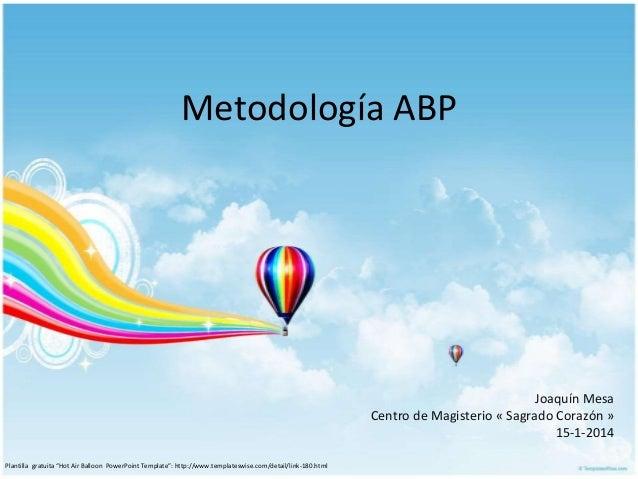 """Metodología ABP  Joaquín Mesa Centro de Magisterio « Sagrado Corazón » 15-1-2014 Plantilla gratuita """"Hot Air Balloon Power..."""