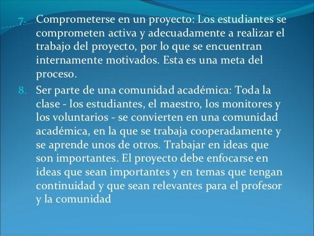 7. Comprometerse en un proyecto: Los estudiantes se   comprometen activa y adecuadamente a realizar el   trabajo del proye...