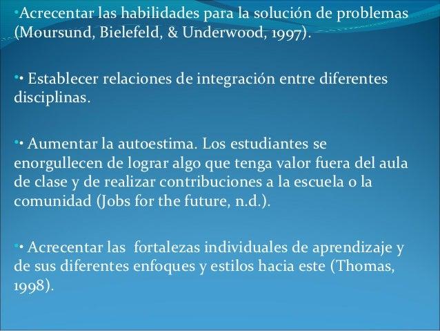 •Acrecentar las habilidades para la solución de problemas(Moursund, Bielefeld, & Underwood, 1997).•• Establecer relaciones...