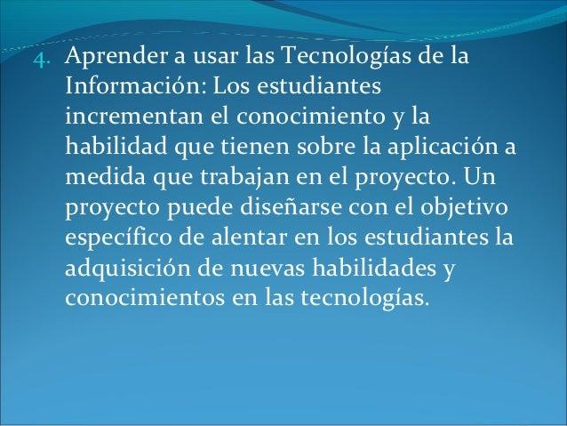 4. Aprender a usar las Tecnologías de la  Información: Los estudiantes  incrementan el conocimiento y la  habilidad que ti...