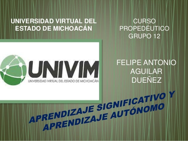 UNIVERSIDAD VIRTUAL DEL ESTADO DE MICHOACÁN CURSO PROPEDÉUTICO GRUPO 12 FELIPE ANTONIO AGUILAR DUEÑEZ