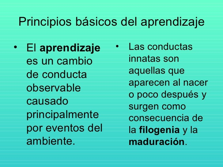 Principios básicos del aprendizaje• El aprendizaje    • Las conductas  es un cambio        innatas son  de conducta       ...