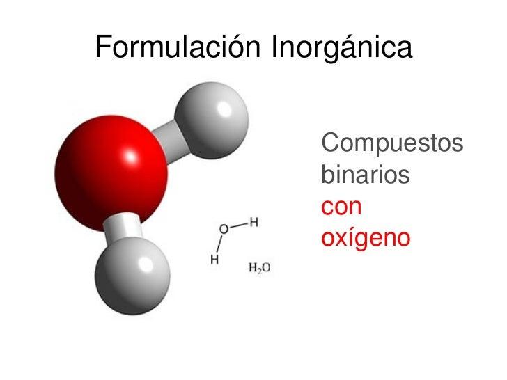 Formulación Inorgánica Compuestos binarios con oxígeno